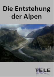 Die Entstehungsgeschichte der Alpen