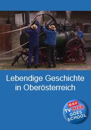 Lebendige Geschichte in Oberösterreich