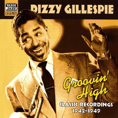 GILLESPIE, Dizzy: Groovin' High (1942-1949)