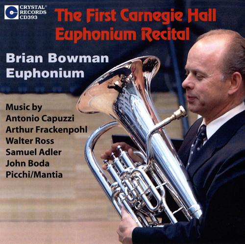 Euphonium Recital: Bowman, Brian - CAPUZZI, A. / FRACKENPOHL, A. / ROSS, W. / ADLER, S. / BODA, J. (The First Carnegie Hall Euphonium Recital)