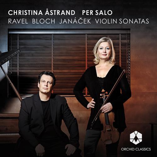 """BLOCH, E.: Violin Sonata No. 2, """"Poeme Mystique"""" / RAVEL, M.: Violin Sonata / JANACEK, L.: Violin Sonata (Astrand, Salo)"""