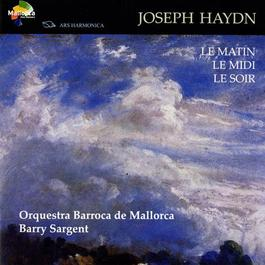 """HAYDN, J.: Symphonies Nos. 6-8, """"Le matin"""", """"Le midi"""" and """"Le soir"""" (Orquestra Barroca de Mallorca, Sargent)"""