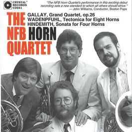 HINDEMITH, P.: Sonata for 4 Horns / GALLAY, J.F.: Grand Quartet / WADENPFUHL, J.: Tectonica for 8 Horns (The NFB Horn Quartet)