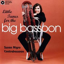 Contrabassoon Recital: Nigro, Susan - BOZZA, E. / GIPPS, R. / PHILLIPS, B. / LAUDENSLAGER, H. / FUCIK, J. (Little Tunes for the Big Bassoon)