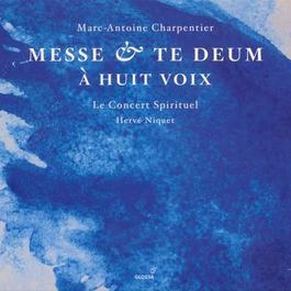 CHARPENTIER, M.-A.: Messe a 8 voix et 8 violons et flutes / Te Deum a 8 voix avec flutes et violons (Le Concert Spirituel, Niquet)