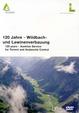 120 Jahre - Wildbach- und Lawinenverbauung